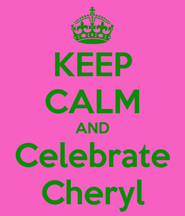 KEEP CALM AND Celebrate Cheryl