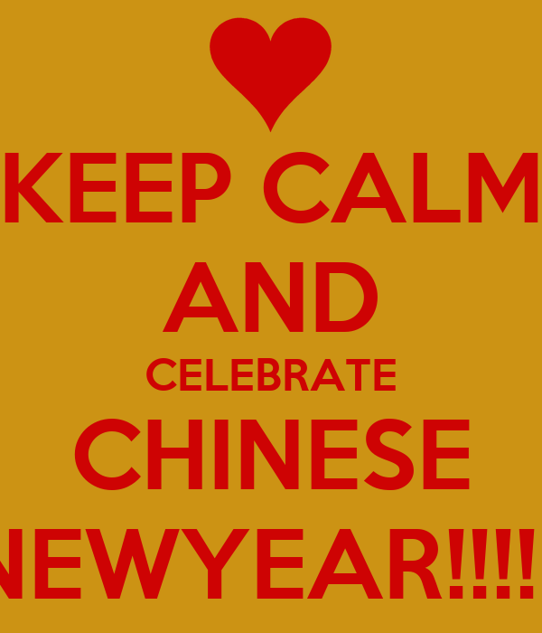 KEEP CALM AND CELEBRATE CHINESE NEWYEAR!!!!!!
