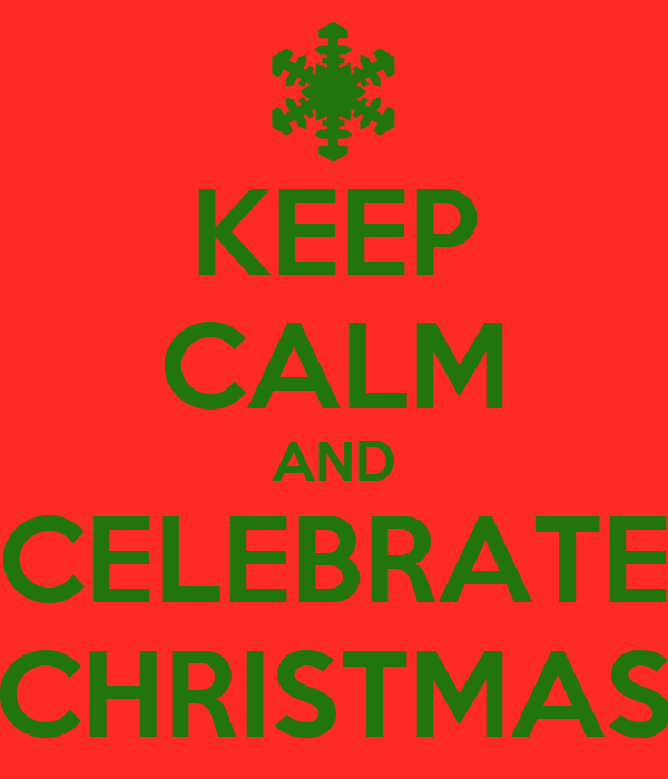 KEEP CALM AND CELEBRATE CHRISTMAS