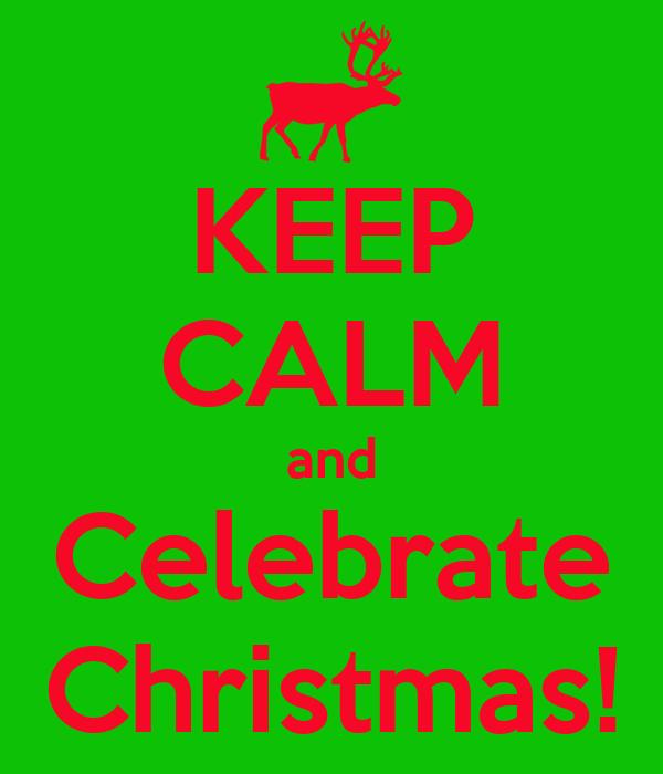 KEEP CALM and Celebrate Christmas!