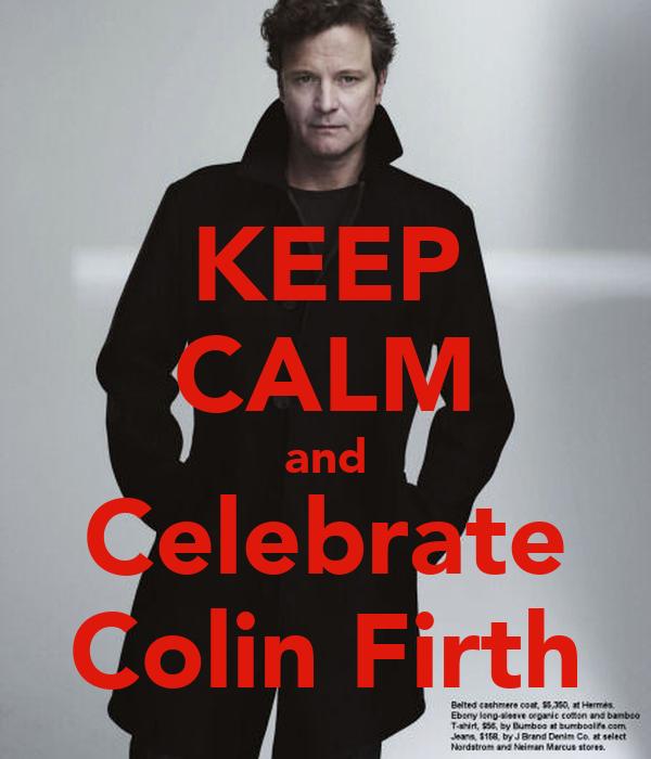 KEEP CALM and Celebrate Colin Firth