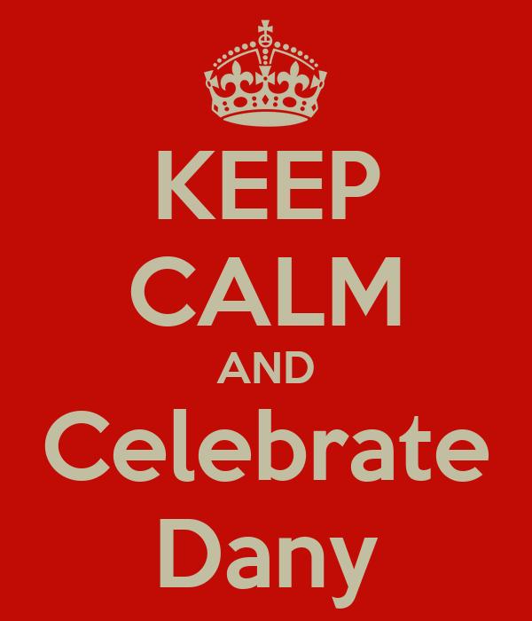 KEEP CALM AND Celebrate Dany