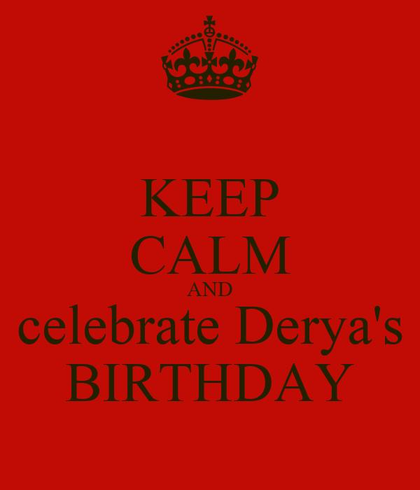 KEEP CALM AND celebrate Derya's BIRTHDAY