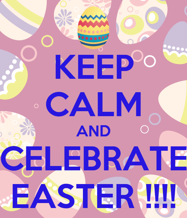 KEEP CALM AND CELEBRATE EASTER !!!!