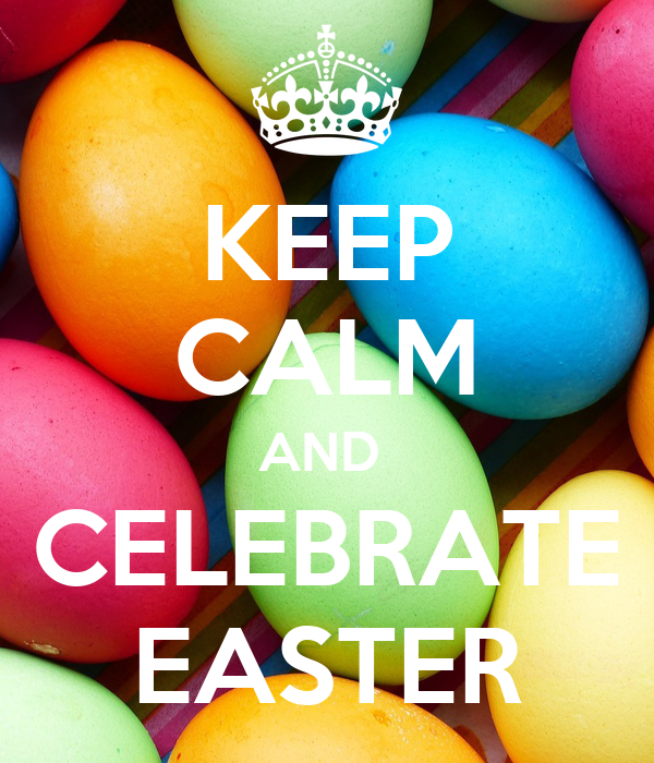 KEEP CALM AND  CELEBRATE EASTER