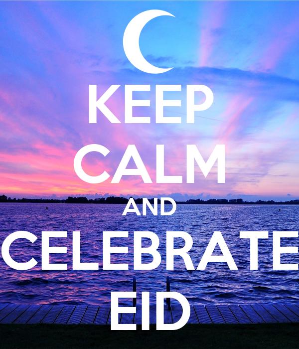 KEEP CALM AND CELEBRATE EID