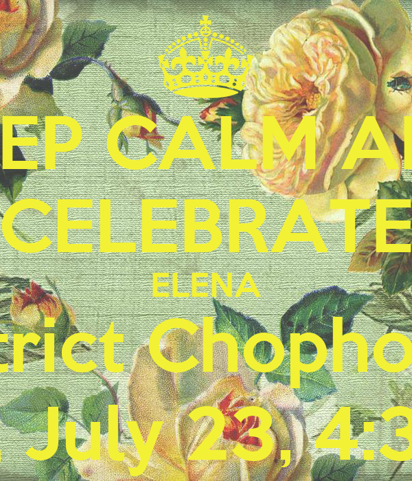 KEEP CALM AND CELEBRATE ELENA District Chophouse Wed., July 23, 4:30 pm