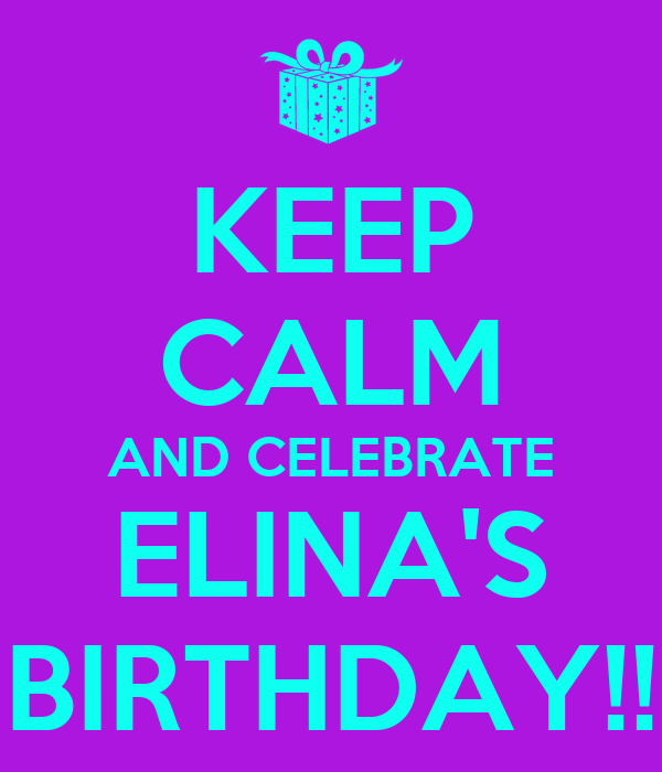 KEEP CALM AND CELEBRATE ELINA'S BIRTHDAY!!