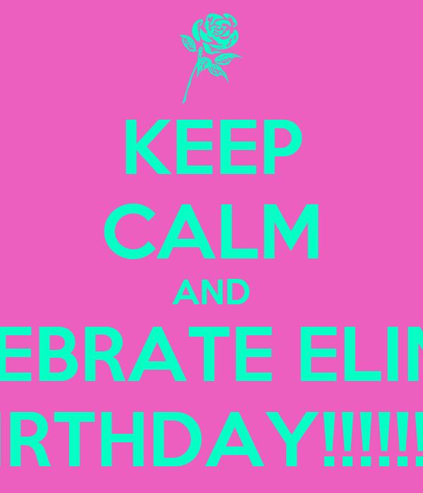 KEEP CALM AND CELEBRATE ELINA'S BIRTHDAY!!!!!!!!!