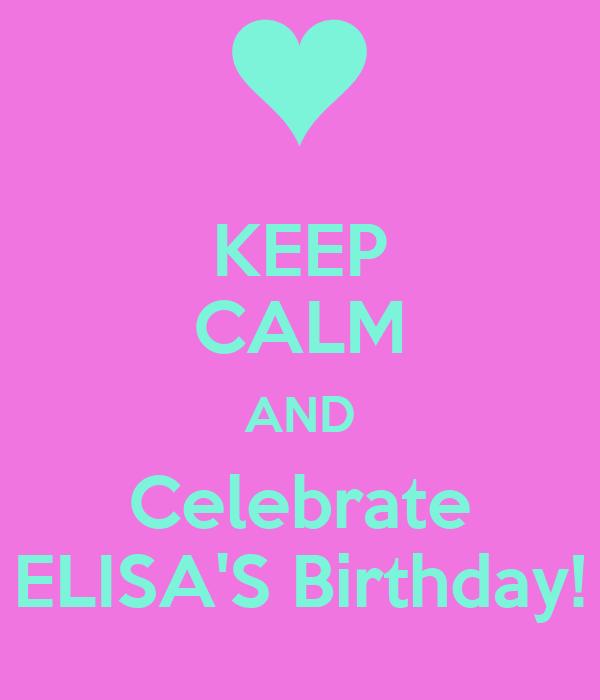 KEEP CALM AND Celebrate ELISA'S Birthday!
