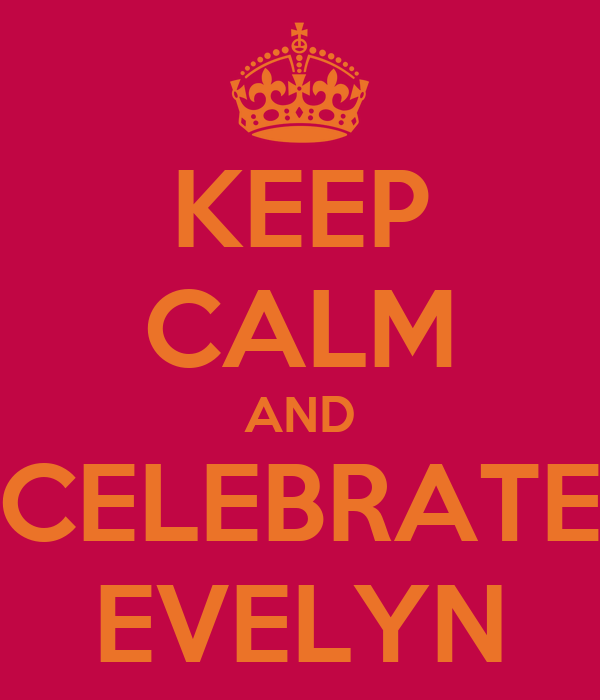 KEEP CALM AND CELEBRATE EVELYN