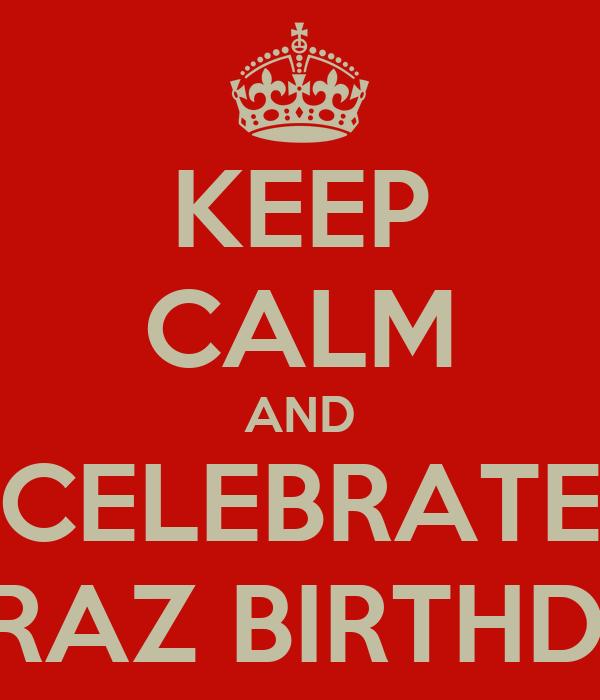 KEEP CALM AND CELEBRATE FARAZ BIRTHDAY