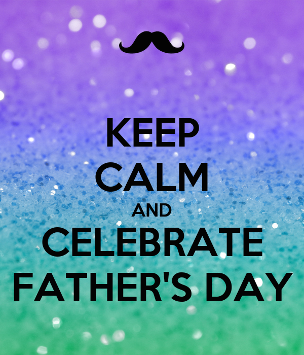 KEEP CALM AND CELEBRATE FATHER'S DAY
