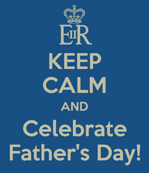 KEEP CALM AND Celebrate Father's Day!
