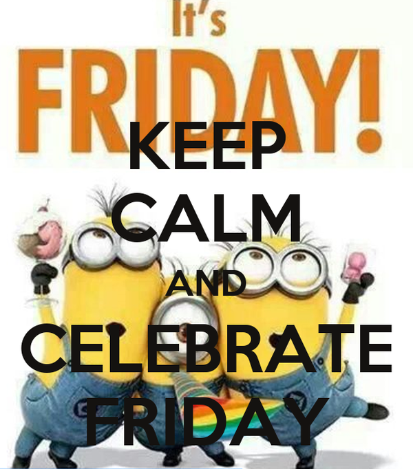 KEEP CALM AND CELEBRATE FRIDAY