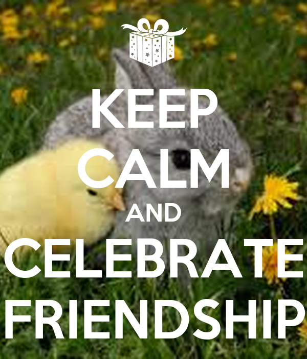 KEEP CALM AND CELEBRATE FRIENDSHIP