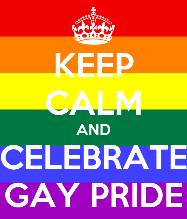 KEEP CALM AND CELEBRATE GAY PRIDE