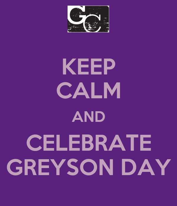 KEEP CALM AND CELEBRATE GREYSON DAY