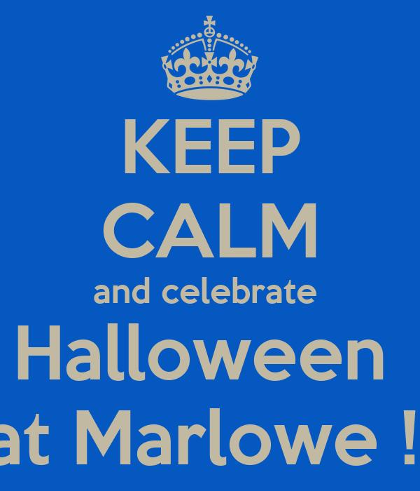 KEEP CALM and celebrate  Halloween  at Marlowe !!
