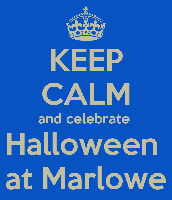 KEEP CALM and celebrate  Halloween  at Marlowe