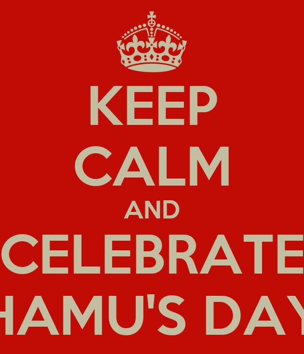 KEEP CALM AND CELEBRATE HAMU'S DAY