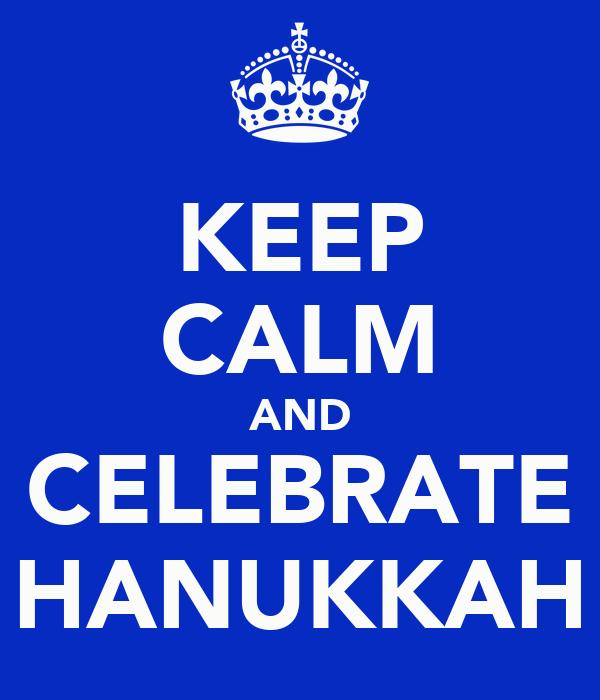KEEP CALM AND CELEBRATE HANUKKAH