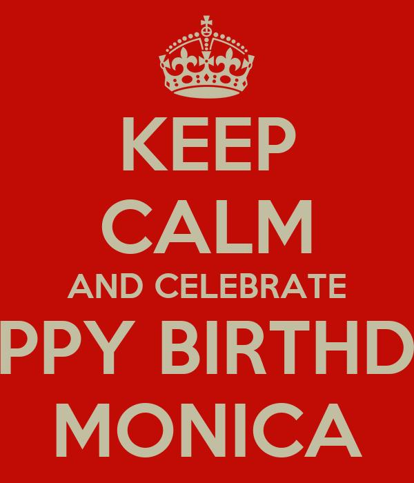 KEEP CALM AND CELEBRATE HAPPY BIRTHDAY MONICA