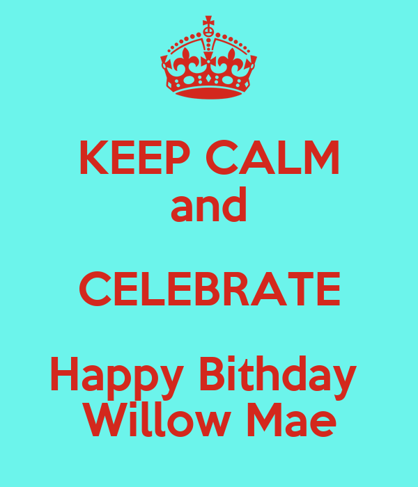 KEEP CALM and CELEBRATE Happy Bithday  Willow Mae