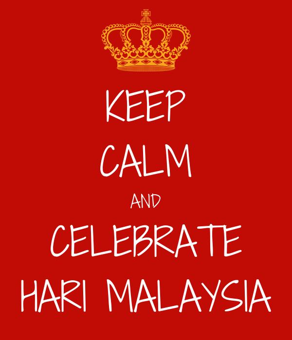 KEEP CALM AND CELEBRATE HARI MALAYSIA