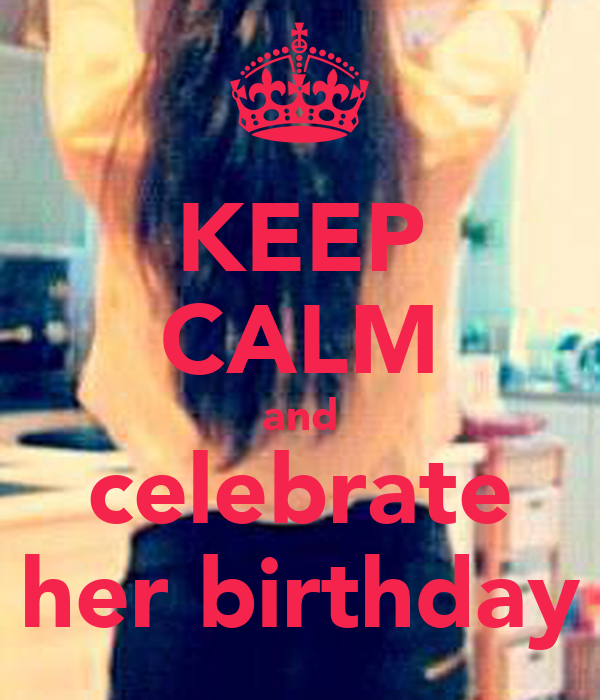 KEEP CALM and celebrate her birthday