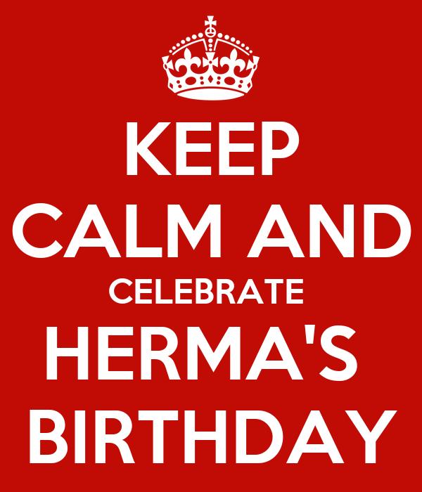 KEEP CALM AND CELEBRATE  HERMA'S  BIRTHDAY