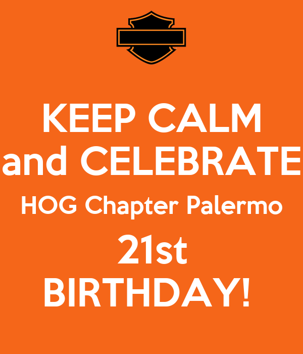 KEEP CALM and CELEBRATE HOG Chapter Palermo 21st BIRTHDAY!