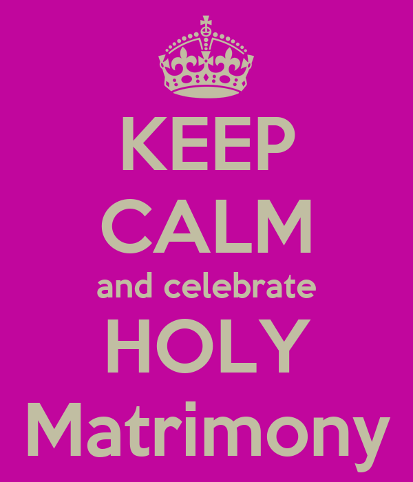 KEEP CALM and celebrate HOLY Matrimony