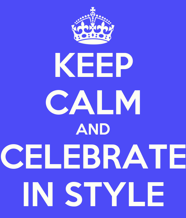 KEEP CALM AND CELEBRATE IN STYLE