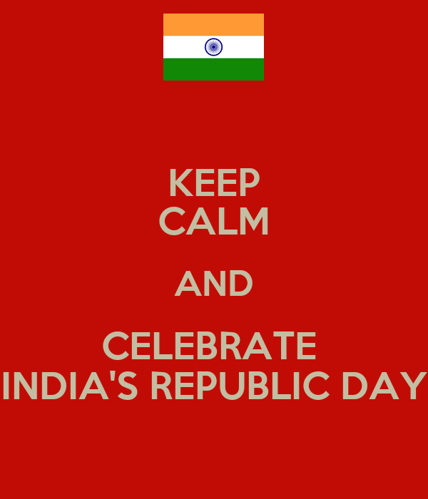 KEEP CALM AND CELEBRATE  INDIA'S REPUBLIC DAY