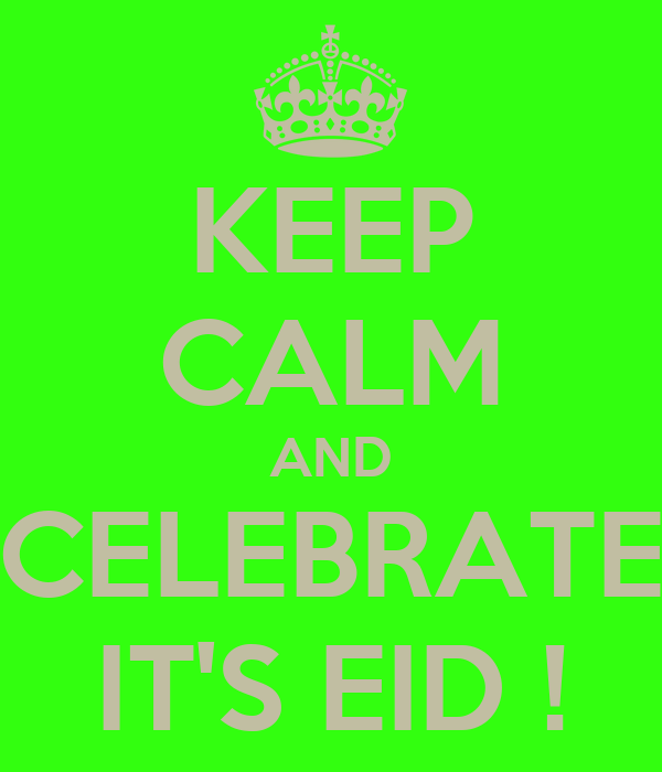 KEEP CALM AND CELEBRATE IT'S EID !