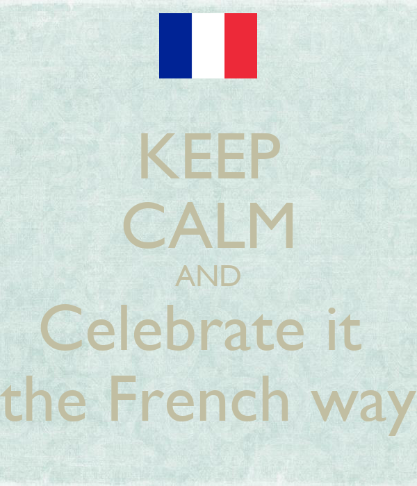 KEEP CALM AND Celebrate it  the French way