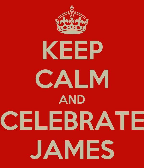 KEEP CALM AND CELEBRATE JAMES