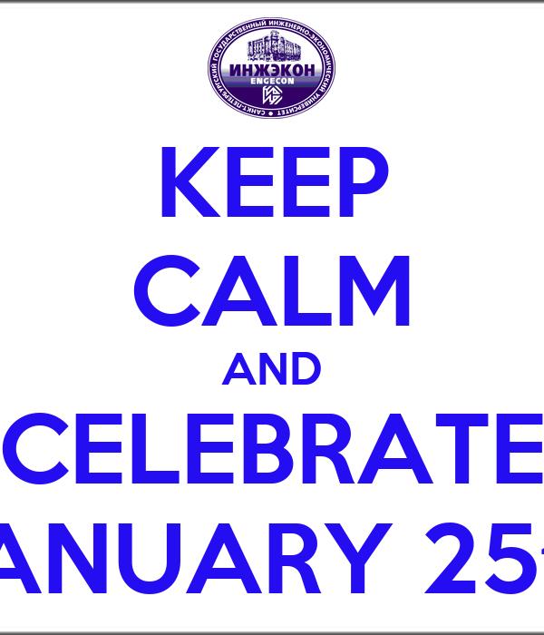 KEEP CALM AND CELEBRATE JANUARY 25th