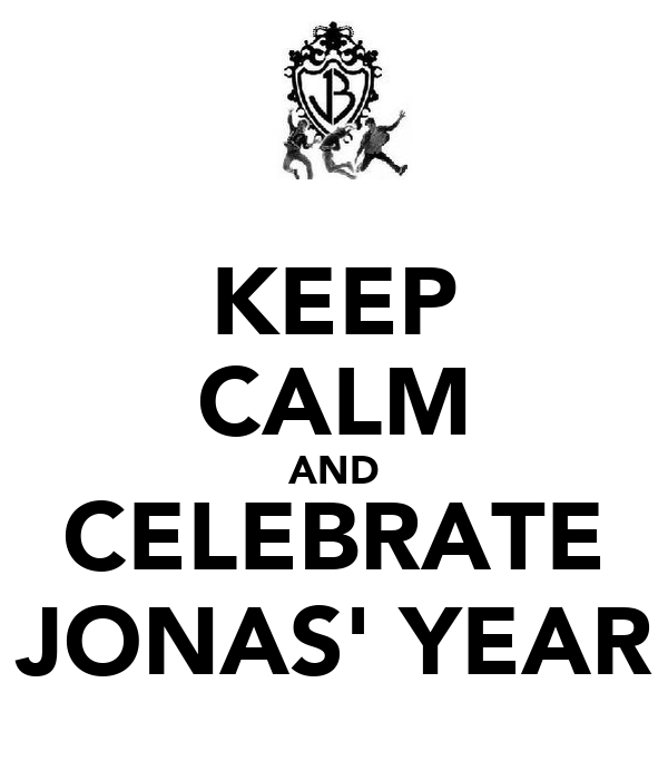 KEEP CALM AND CELEBRATE JONAS' YEAR