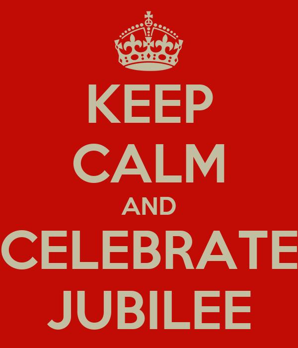 KEEP CALM AND CELEBRATE JUBILEE