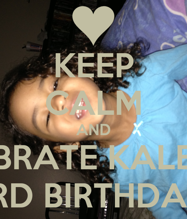 KEEP CALM AND CELEBRATE KALEIGH'S 3RD BIRTHDAY