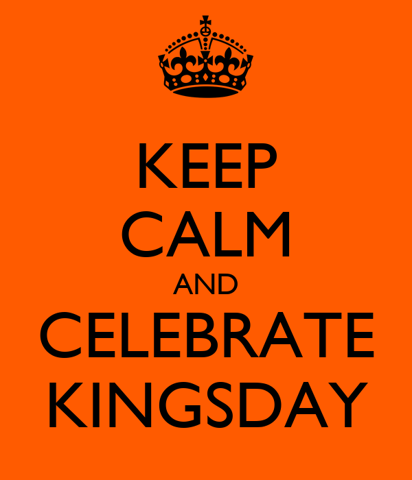 KEEP CALM AND CELEBRATE KINGSDAY