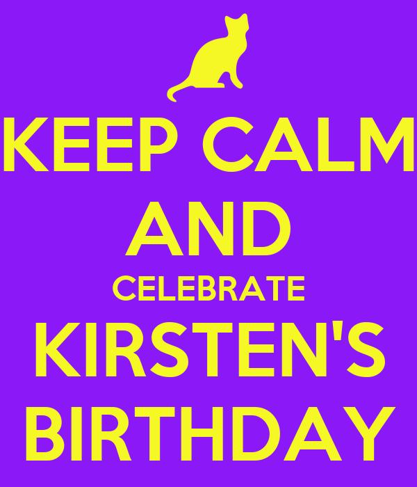 KEEP CALM AND CELEBRATE KIRSTEN'S BIRTHDAY