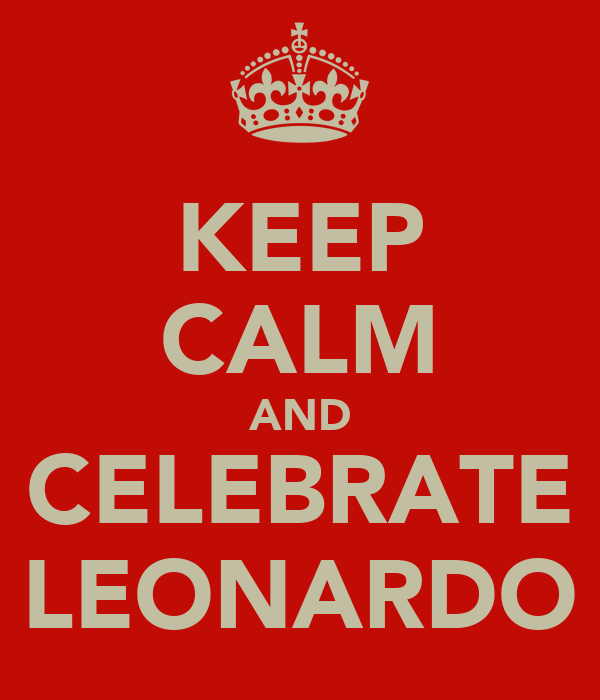 KEEP CALM AND CELEBRATE LEONARDO