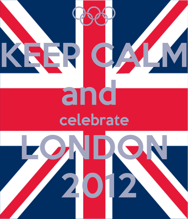 KEEP CALM and  celebrate LONDON  2012