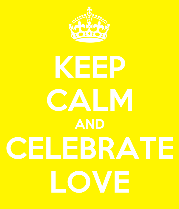 KEEP CALM AND CELEBRATE LOVE