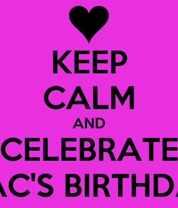 KEEP CALM AND CELEBRATE MAC'S BIRTHDAY