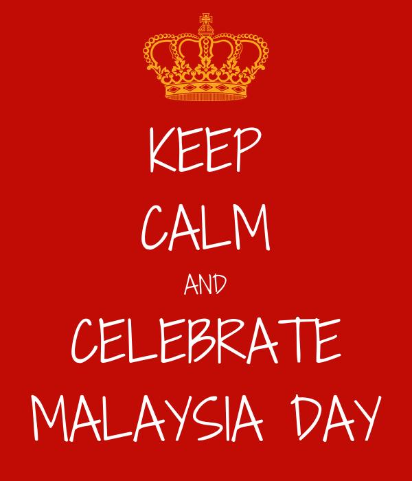 KEEP CALM AND CELEBRATE MALAYSIA DAY