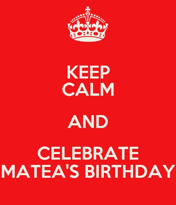 KEEP CALM AND CELEBRATE MATEA'S BIRTHDAY